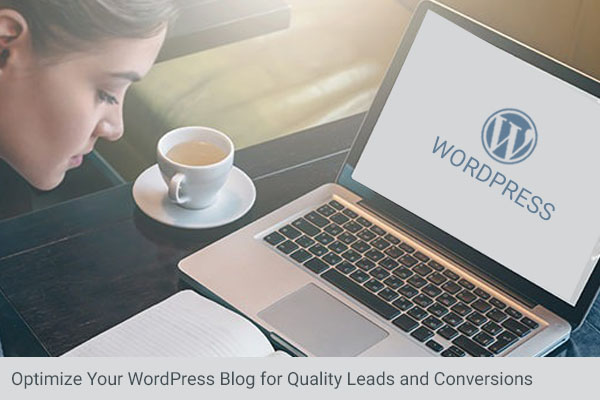 Top Ways to Optimize Your WordPress Blog for Quality Leads and Conversions