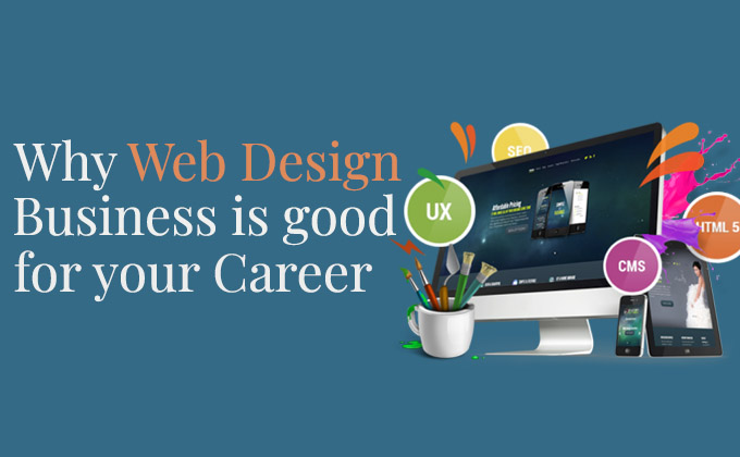 Why Web Design Business Is Good For Your Career