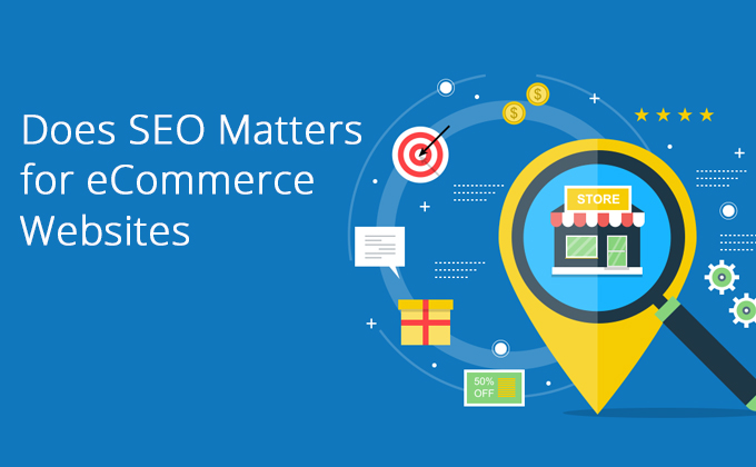 Does SEO Matters for eCommerce Websites
